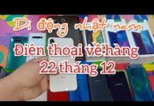 Xem lại về nhiều điện thoại cũ chính hãng giá rẻ từ thượng vàng cho tới hạ cám /22 tháng 12, 2019