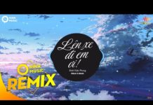 Xem Lên Xe Đi Em Ơi (Freak D Remix) – Đinh Kiến Phong | Nhạc Trẻ Remix TikTok 8D Hay Nhất 2019