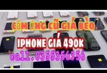Xem 28.12.2019. Điện thoại cũ giá bèo. Iphone giá 490k, vivo y55s, samsung, xiaomi. 0355356356