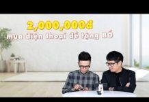 Xem Hỏi đi đáp luôn 80: 2,000,000đ mua điện thoại để tặng BỐ