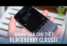 Xem Vật Vờ – Đánh giá chi tiết BlackBerry Classic: chuyện cổ tích thời hiện đại