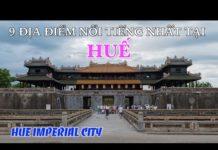 DU LỊCH HUẾ đến 9 Địa Điểm Đẹp và Lịch Sử Nhất tại Huế. 9 Most Famous Places in Hue Imperial City.