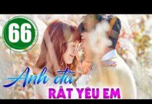 Xem Anh đã rất yêu em Tập 66, bản đẹp phim Hàn Quốc lồng tiếng cực hay