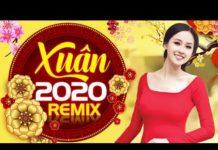 Xem 100 Bài Nhạc Xuân 2020 Remix Hay Nhất KHÔNG QUẢNG CÁO – Liên Khúc Nhạc Xuân Canh Tý Đập Tung Nóc Nhà