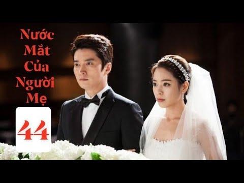 Xem Nước Mắt Của Người Mẹ | Tập 44 | Phim Hàn Quốc Lồng Tiếng Hay Nhất