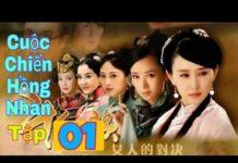 Xem Cuộc Chiến Hồng Nhan – Tập 01   Phim Bộ Trung Quốc   Lồng Tiếng   Phim Mới HD  