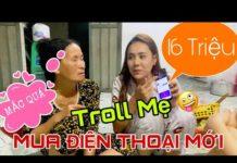 Xem Mua Điện Thoại Mới Cho Mẹ Xem Youtube ! Mẹ Lại Tiếc Tiền ..Troll Mẹ Hoài 🤪