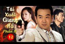 Xem Tái Xuất Giang Hồ Phần 2 – Tập 12 | Phim Bộ Hành Động Võ Thuật Thuyết Minh