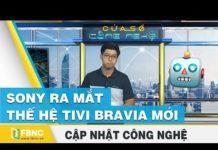 Tin tức công nghệ mới nhất tuần qua   Sony ra mắt thế hệ tivi Bravia mới   FBNC