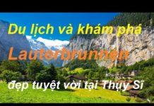 Du lịch và khám phá thung lũng Lauterbrunnen đẹp tuyệt vời tại Thụy Sĩ