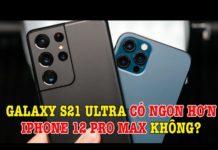 Xem Tư vấn điện thoại Galaxy S21 Ultra có ăn được iPhone 12 Pro Max không?