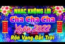 Nghe LK Cha Cha Cha Nhạc Xuân Không Lời 2022 Rộn Vang Đất Trời | Hoà Tấu Cha Cha Cha Nhạc Xuân 2022