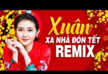 Nghe Liên Khúc Nhạc Xuân 2021 Remix – Đón Xuân Này Nhớ Xuân Xưa, Mùa Xuân Ơi – LK Nhạc Tết 2021 Remix